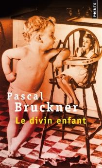 Le divin enfant - PascalBruckner