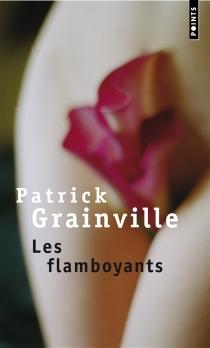 Les flamboyants - PatrickGrainville