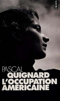 L'occupation américaine - PascalQuignard