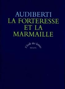 La forteresse et la marmaille : ecrits sur la littérature et les écrivains, 1938-1964 - JacquesAudiberti