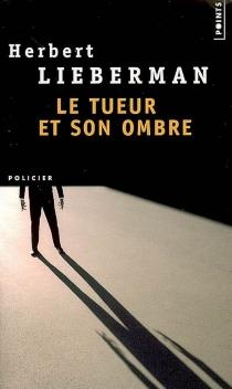 Le tueur et son ombre - Herbert H.Lieberman