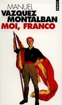 Moi, Franco - ManuelVázquez Montalbán