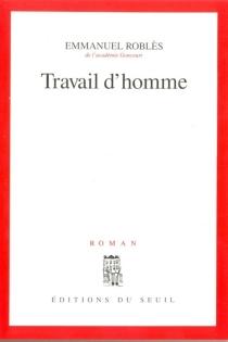 Travail d'homme - EmmanuelRoblès