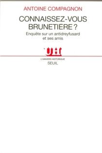 Connaissez-vous Brunetière ? : enquête sur un antidreyfusard et ses amis - AntoineCompagnon