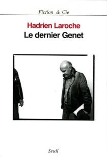 Le dernier Genet : une histoire politique des hommes infâmes - HadrienLaroche
