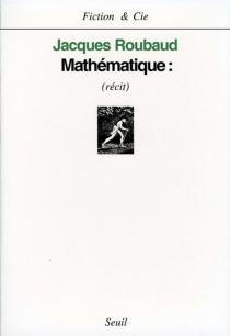 Mathématique : récit - JacquesRoubaud