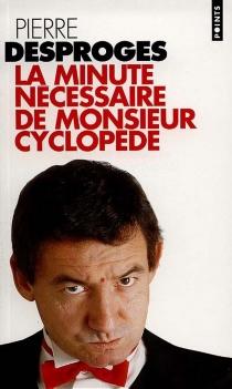 La minute nécessaire de monsieur Cyclopède - PierreDesproges