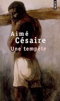 Une tempête : d'après La tempête de Shakespeare, adaptation pour un théâtre nègre - AiméCésaire