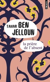 La prière de l'absent - TaharBen Jelloun