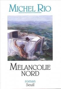 Mélancolie Nord - MichelRio