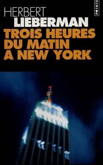 Trois heures du matin à New York - Herbert H.Lieberman