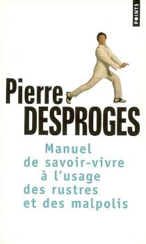 Le manuel du savoir-vivre : à l'usage des rustres et des malpolis - PierreDesproges