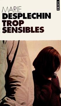 Trop sensibles - MarieDesplechin