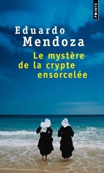 Le mystère de la crypte ensorcelée - EduardoMendoza