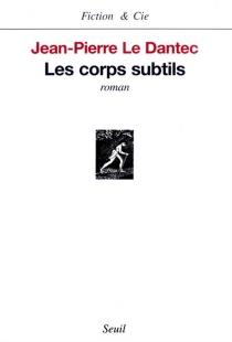Les corps subtils - Jean-PierreLe Dantec