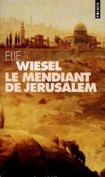 Le mendiant de Jérusalem - ÉlieWiesel