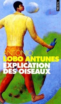 Explication des oiseaux - António LoboAntunes