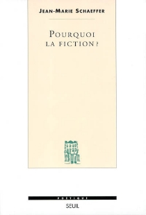 Pourquoi la fiction ? - Jean-Marie Schaeffer