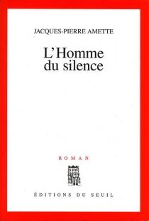L'homme du silence - Jacques-PierreAmette