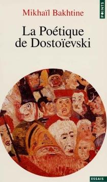 La poétique de Dostoïevski - Mikhail MikhaïlovitchBakhtine