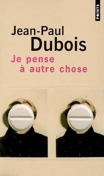 Je pense à autre chose - Jean-PaulDubois