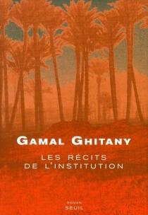 Les récits de l'institution - GamalGhitany