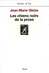 Les chiens noirs de la prose - Jean-MarieGleize