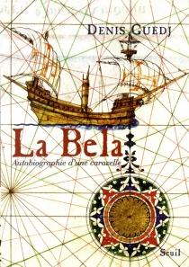 La Bela : autobiographie d'une caravelle - DenisGuedj