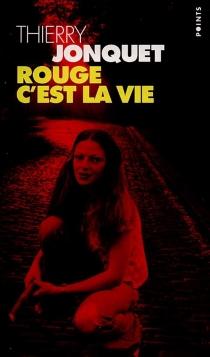 Rouge, c'est la vie - ThierryJonquet