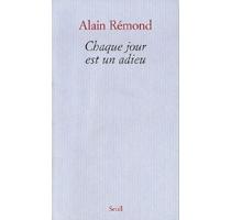 Chaque jour est un adieu : récit - AlainRémond