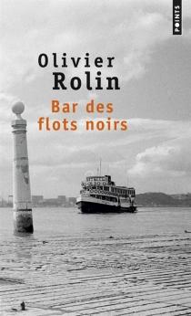 Bar des flots noirs - OlivierRolin