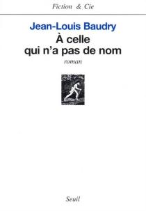 A celle qui n'a pas de nom - Jean-LouisBaudry