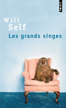 Les grands singes - Will Self