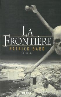 La frontière : thriller - PatrickBard