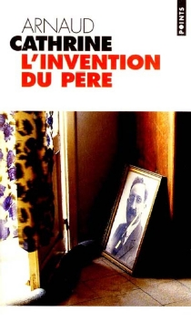 L'invention du père - Arnaud Cathrine