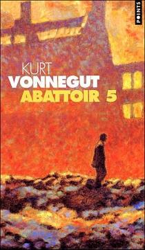 Abattoir 5 ou La croisade des enfants : farandole d'un bidasse avec la mort - KurtVonnegut