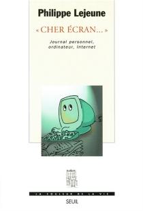 Cher écran... : journal personnel, ordinateur, Internet - PhilippeLejeune