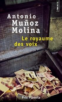 Le royaume des voix - AntonioMunoz Molina