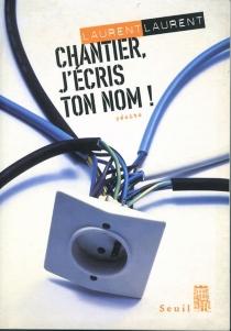 Chantier, j'écris ton nom !| Suivi de Pour en finir avec la papeterie - LaurentLaurent