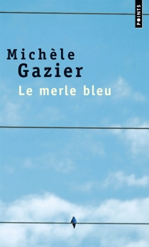 Le merle bleu - MichèleGazier