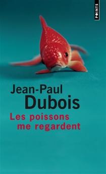Les poissons me regardent - Jean-PaulDubois