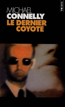 Le dernier coyote - Michael Connelly