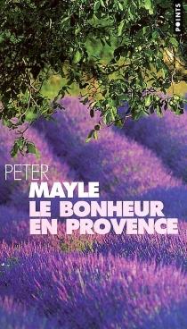 Le bonheur en Provence - PeterMayle