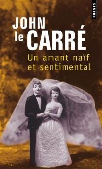Un amant naïf et sentimental - JohnLe Carré