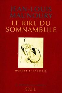 Le rire du somnambule : humour et sagesse - Jean-LouisMaunoury