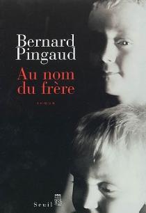 Au nom du frère - BernardPingaud