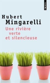 Une rivière verte et silencieuse - HubertMingarelli