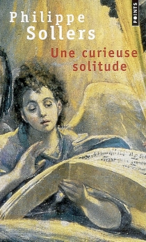Une curieuse solitude - Philippe Sollers