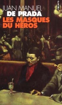 Les masques du héros - Juan Manuel dePrada