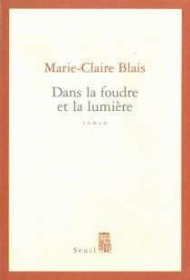 Dans la foudre et la lumière - Marie-ClaireBlais